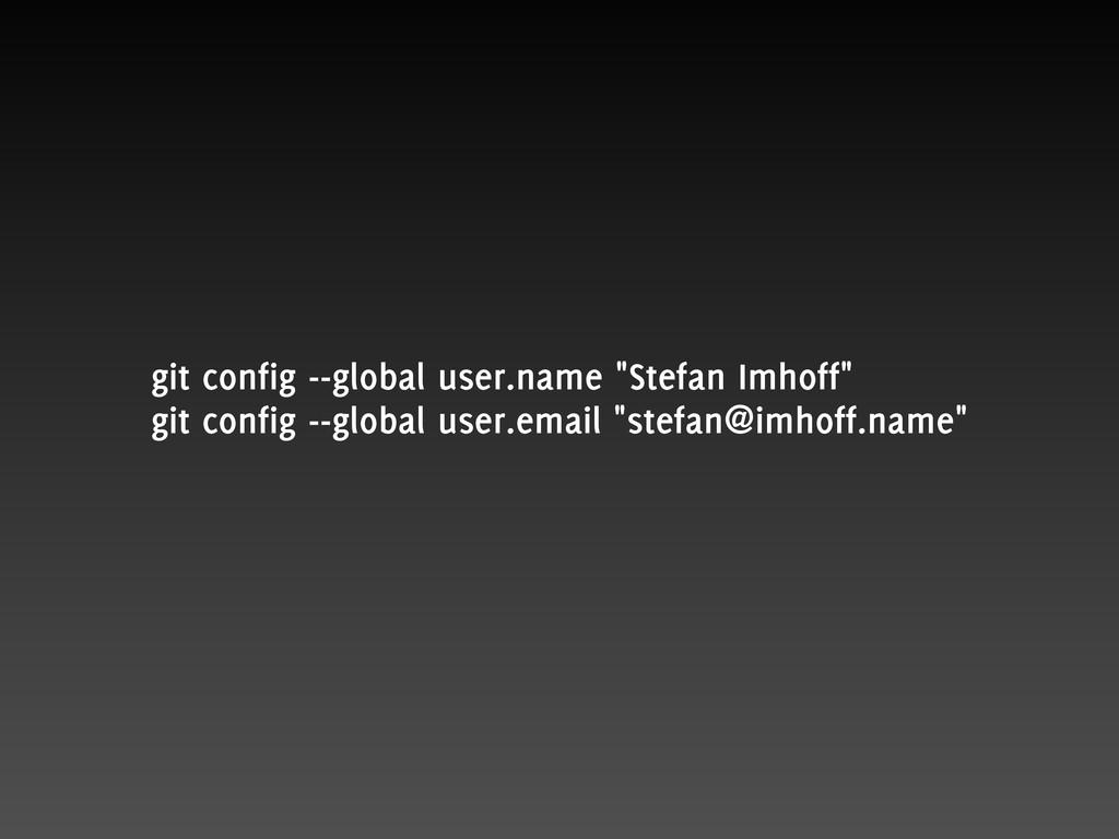 "git config --global user.name ""Stefan Imhoff"" g..."