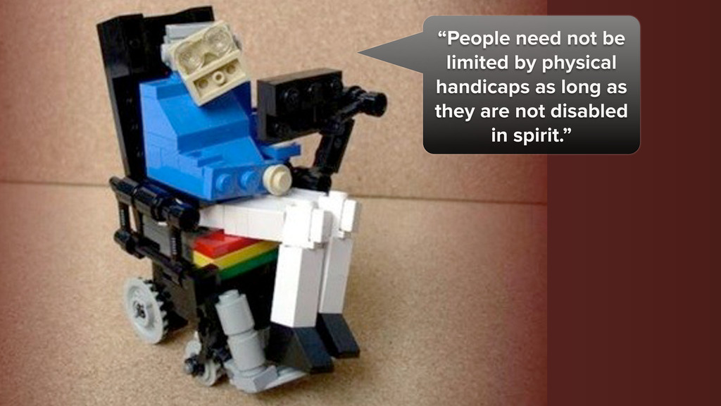 """""""People need not be limited by physical handica..."""