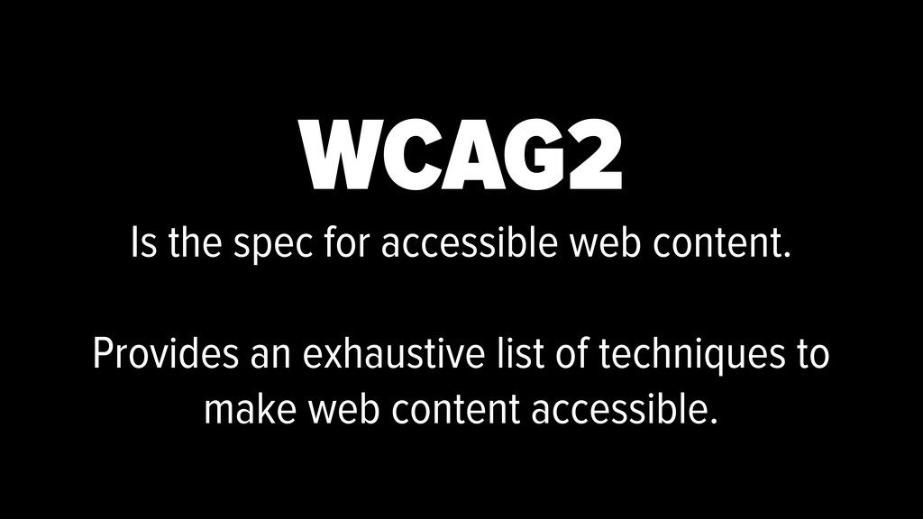 WCAG2 Is the spec for accessible web content. P...