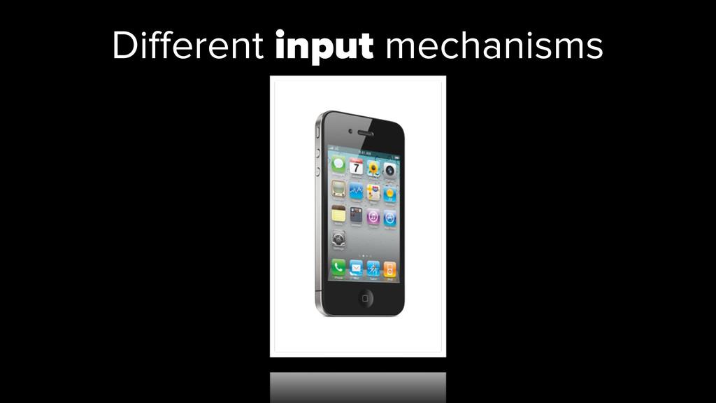 Different input mechanisms
