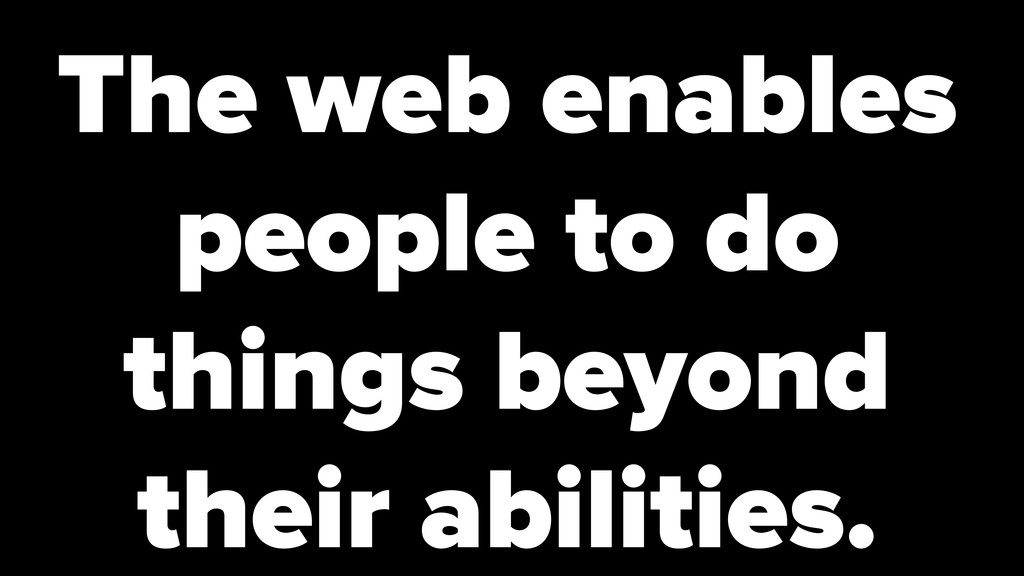 The web enables people to do things beyond thei...