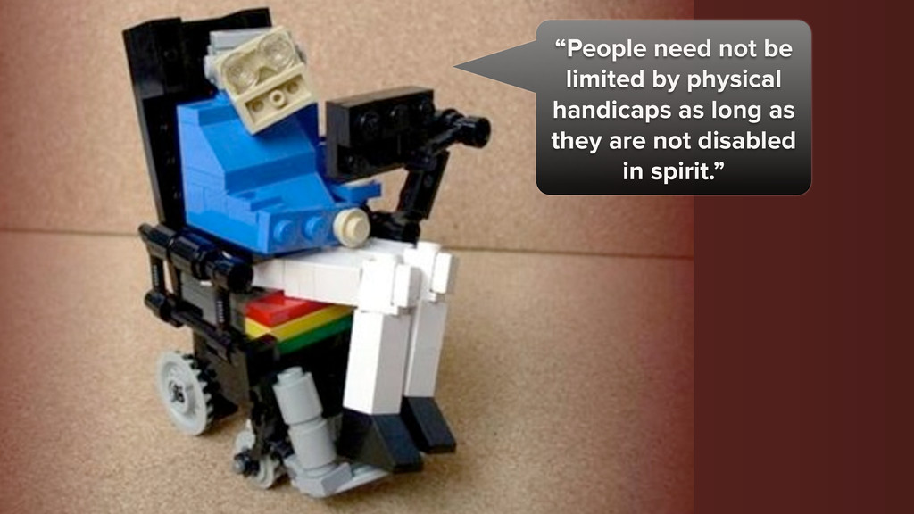 """People need not be limited by physical handica..."