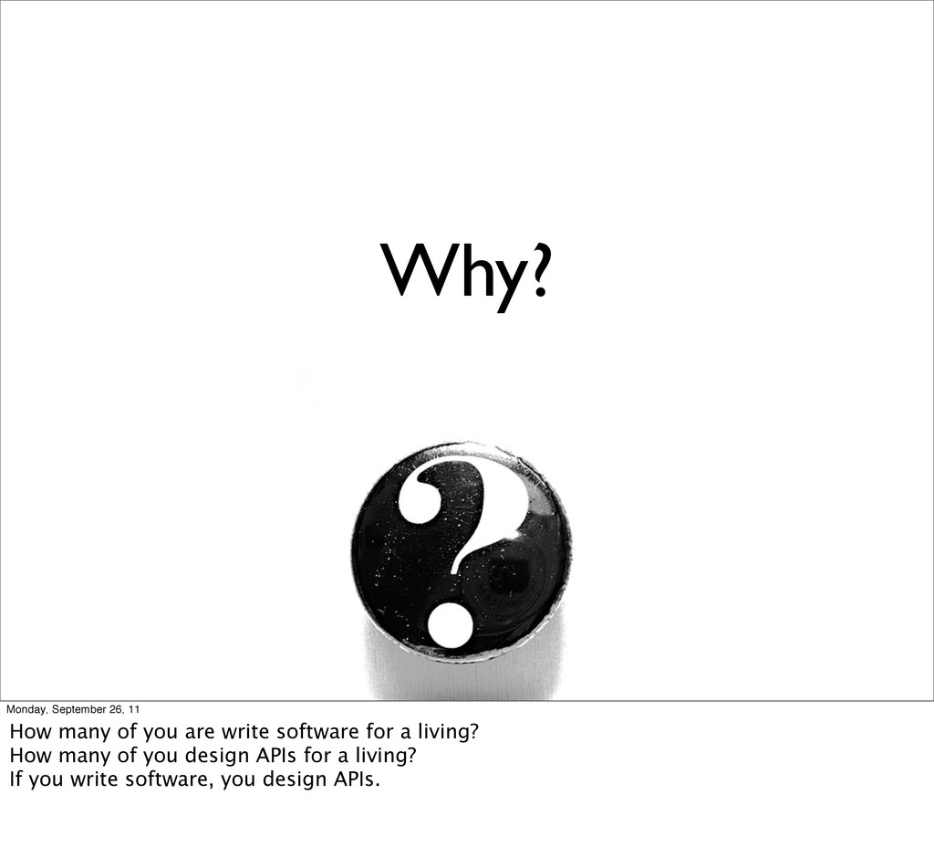Why? Monday, September 26, 11 How many of you a...