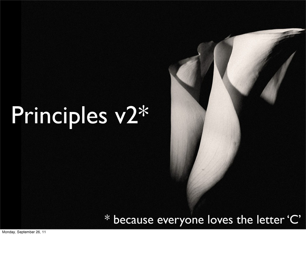Principles v2* * because everyone loves the let...