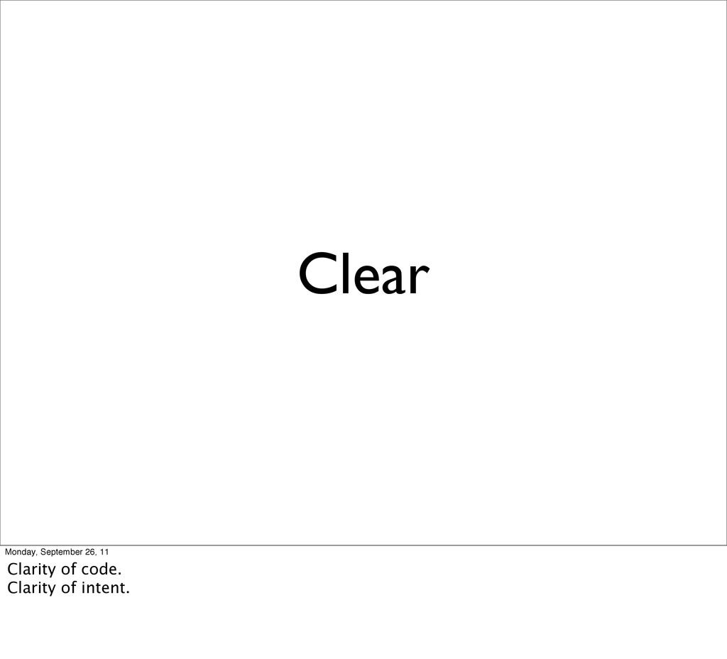Clear Monday, September 26, 11 Clarity of code....