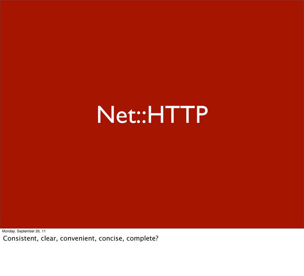 Net::HTTP Monday, September 26, 11 Consistent, ...