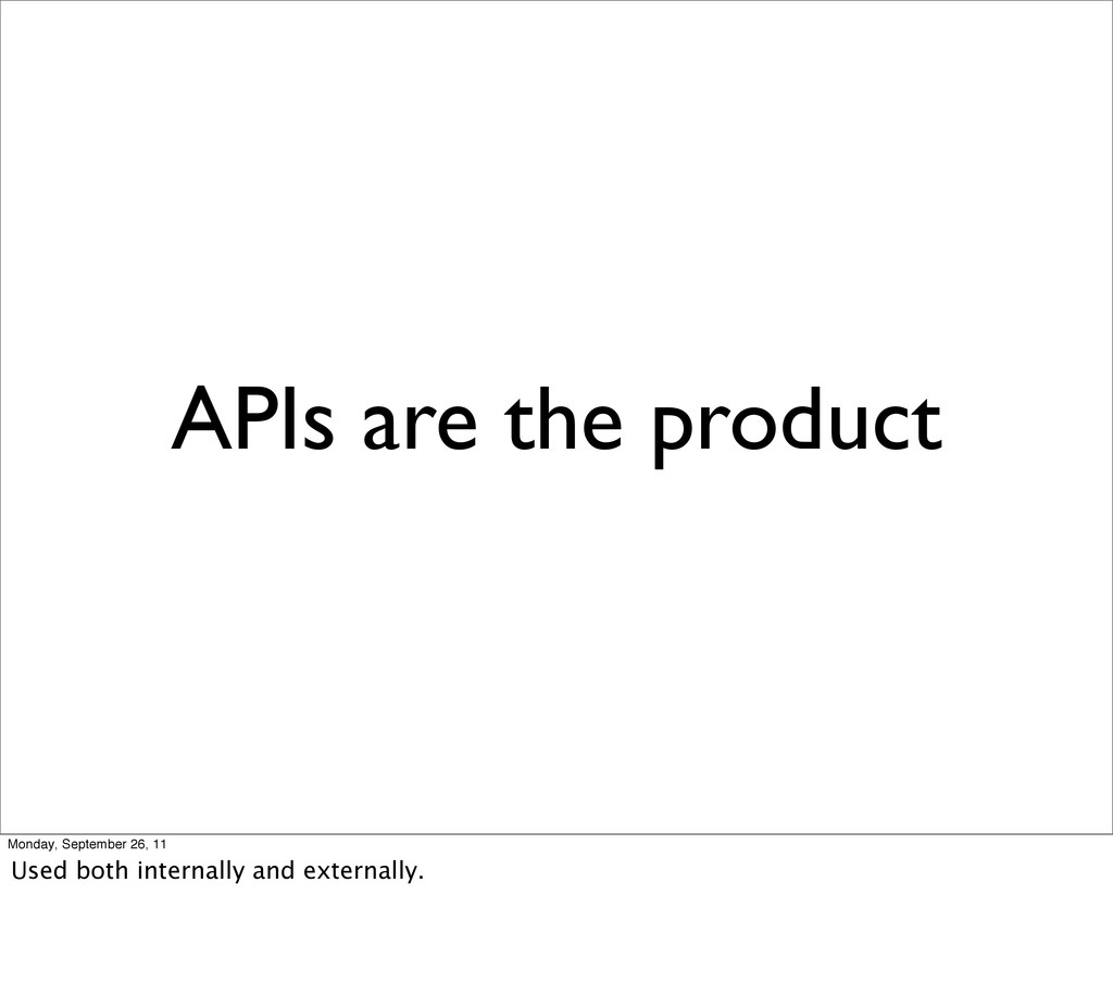 APIs are the product Monday, September 26, 11 U...