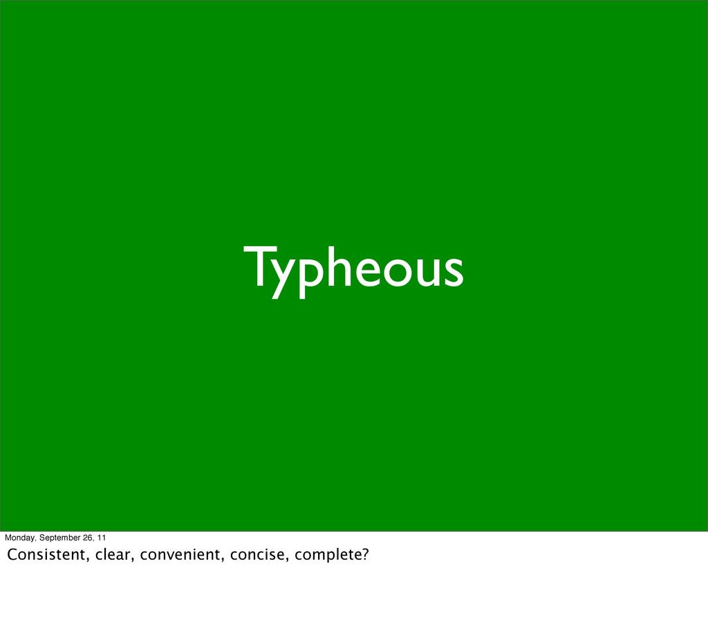 Typheous Monday, September 26, 11 Consistent, c...