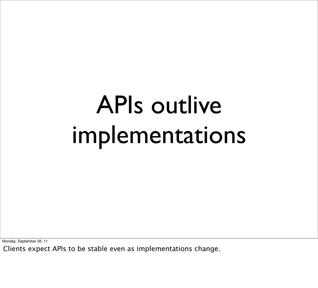 APIs outlive implementations Monday, September ...