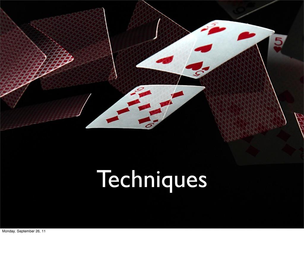Techniques Monday, September 26, 11
