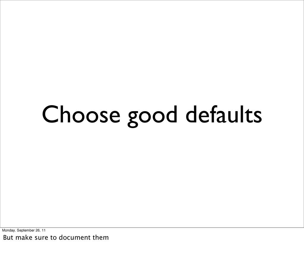 Choose good defaults Monday, September 26, 11 B...