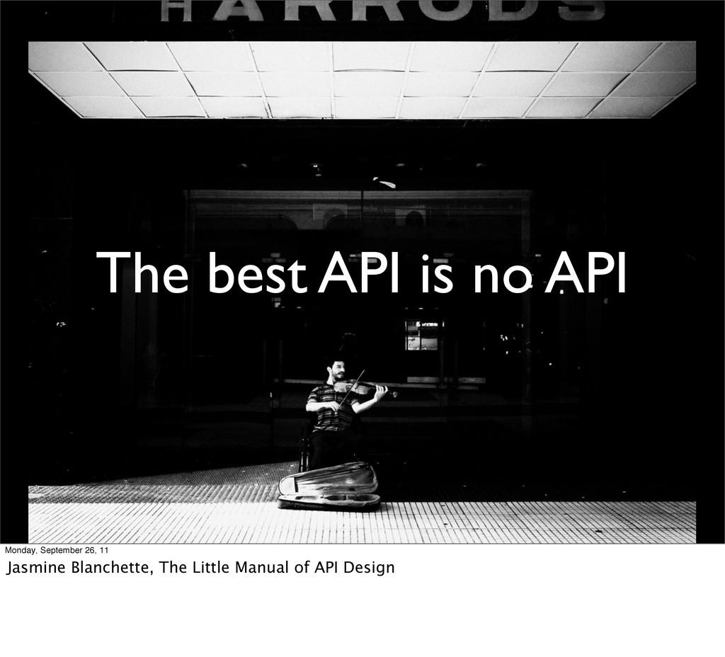 The best API is no API Monday, September 26, 11...