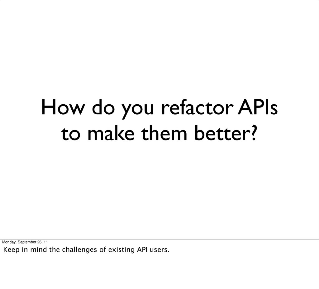 How do you refactor APIs to make them better? M...