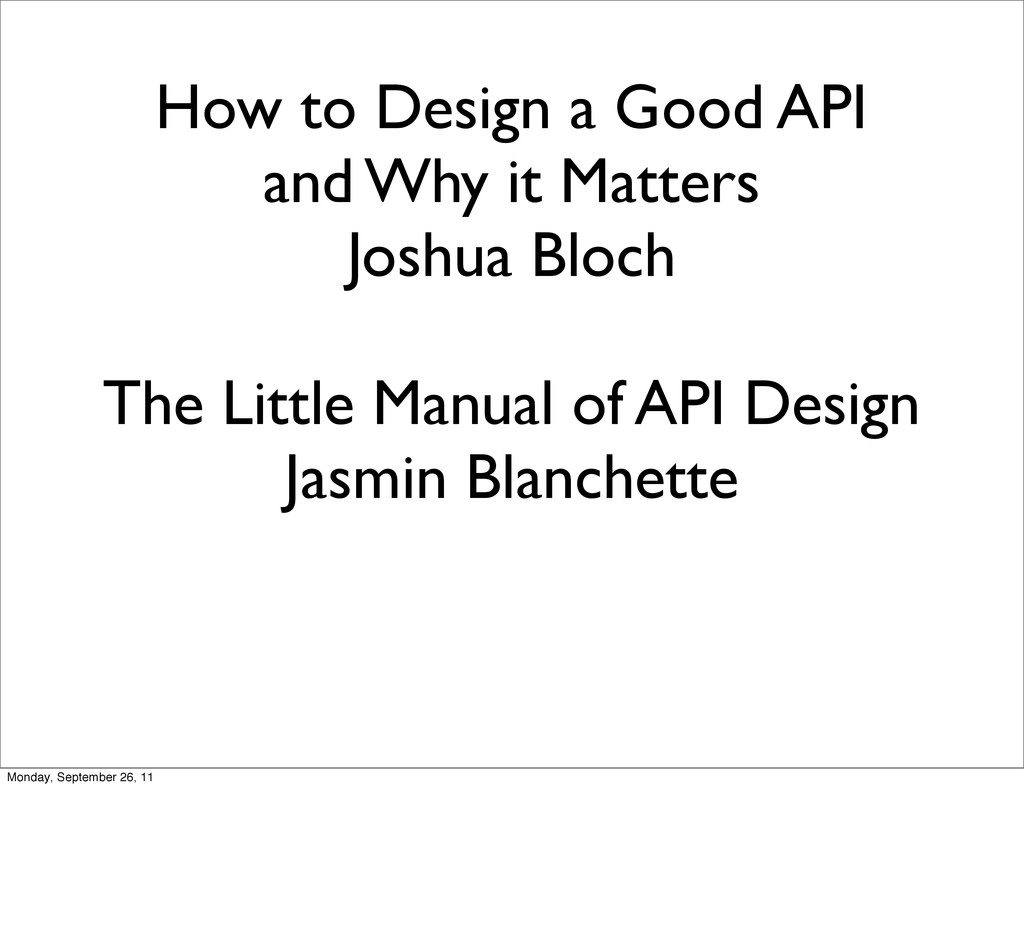 How to Design a Good API and Why it Matters Jos...