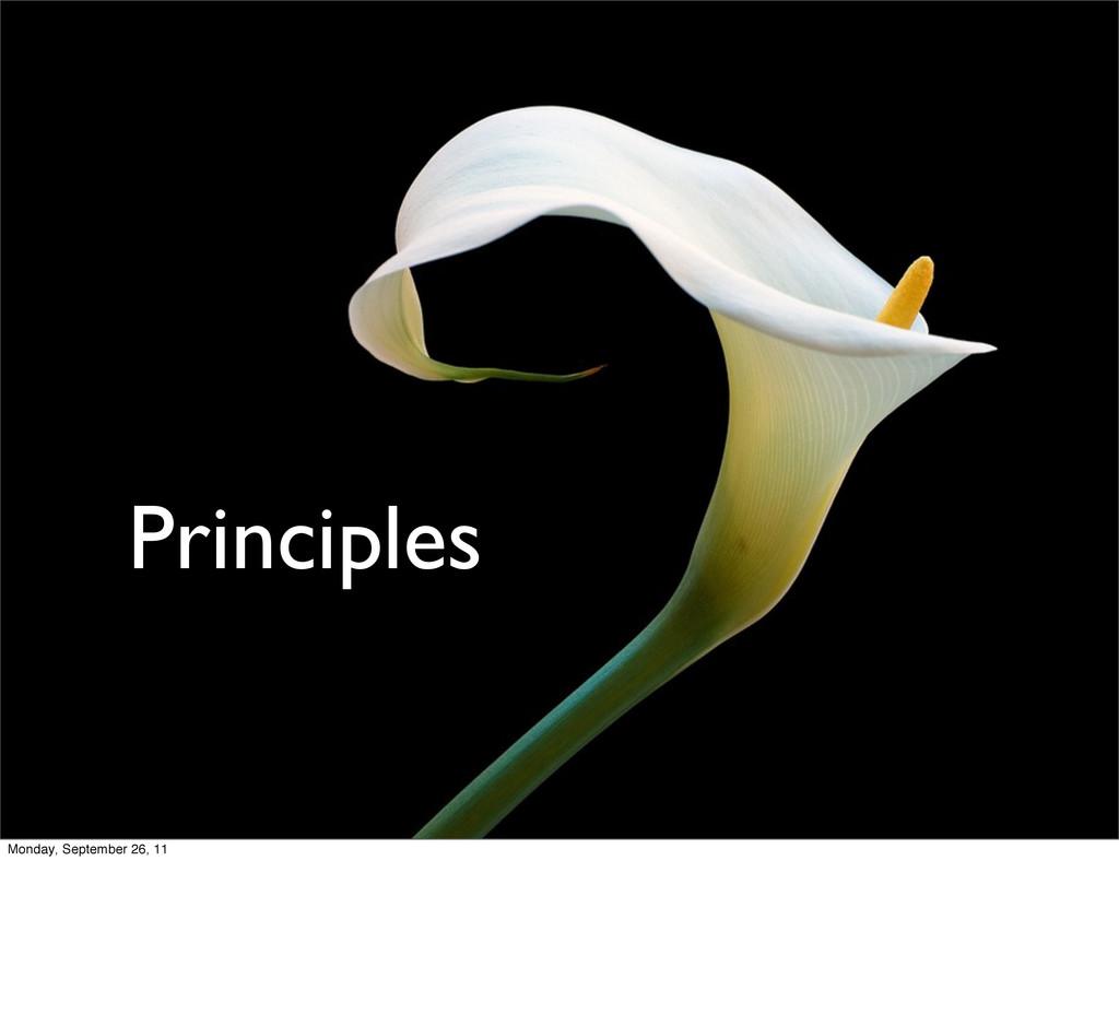 Principles Monday, September 26, 11