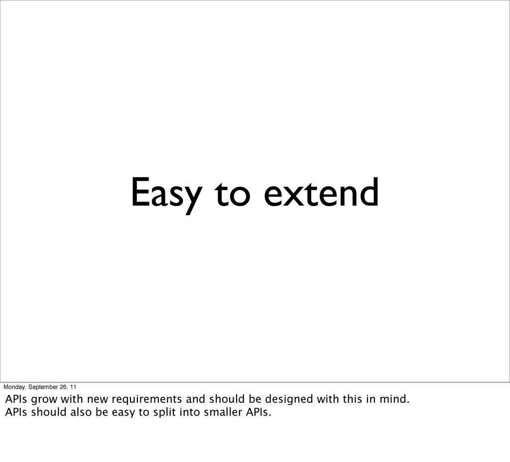 Easy to extend Monday, September 26, 11 APIs gr...