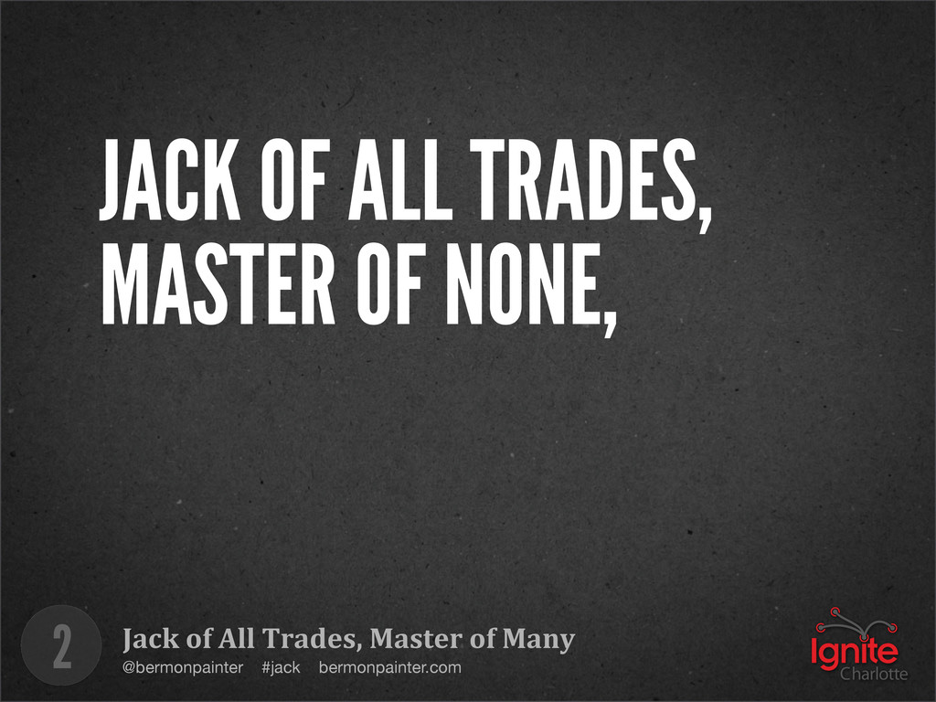 Jack of All Trades, Master of ...