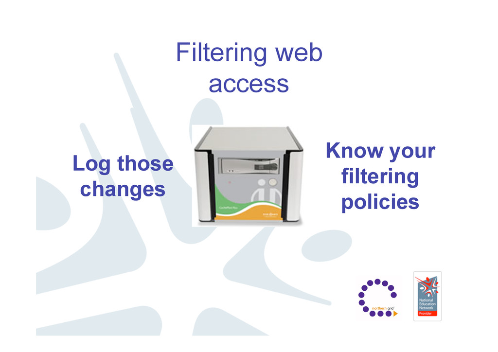 Filtering web access Know your filtering polici...