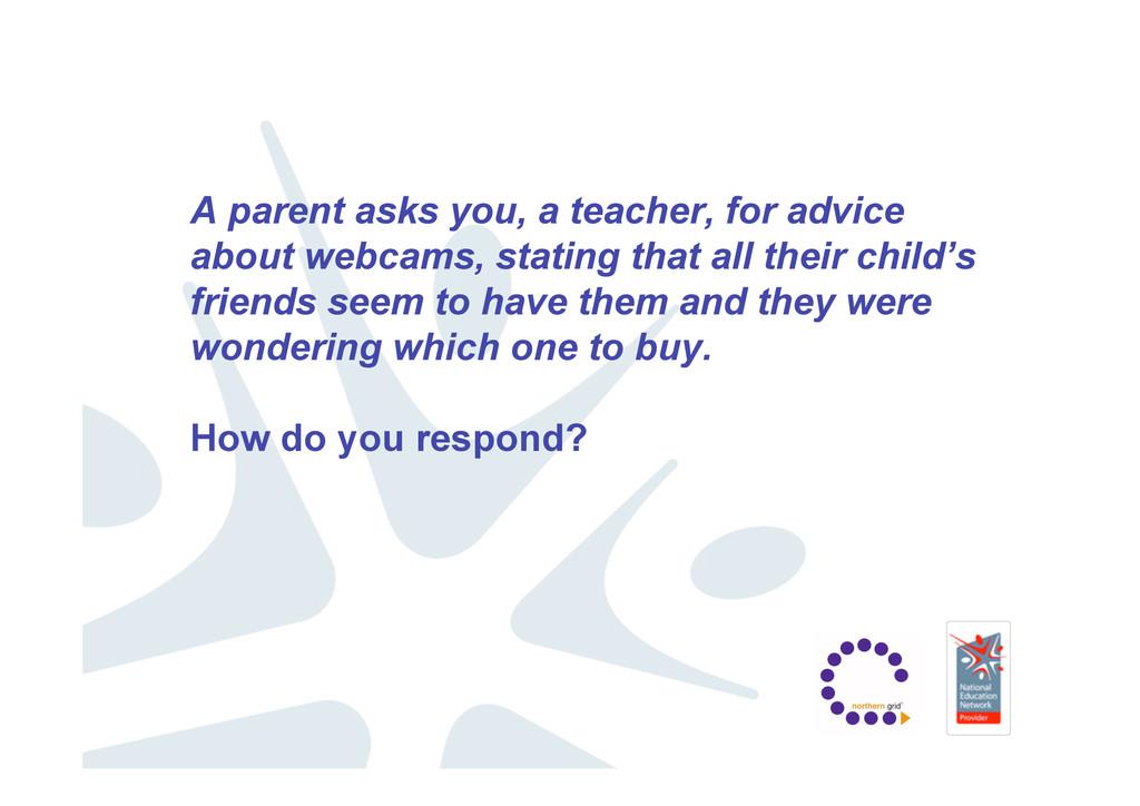 A parent asks you, a teacher, for advice about ...