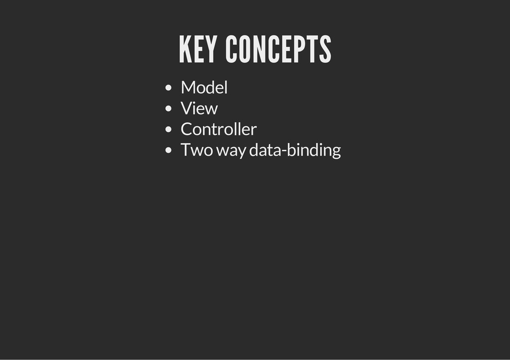 KEY CONCEPTS Model View Controller Two way data...