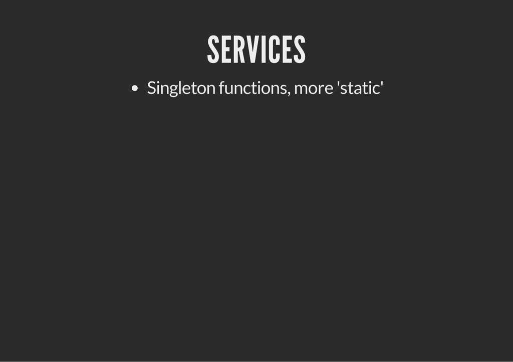 SERVICES Singleton functions, more 'static'