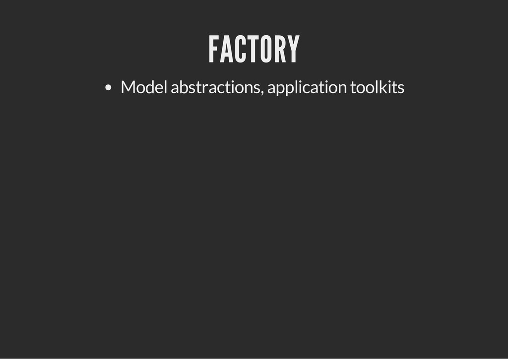 FACTORY Model abstractions, application toolkits