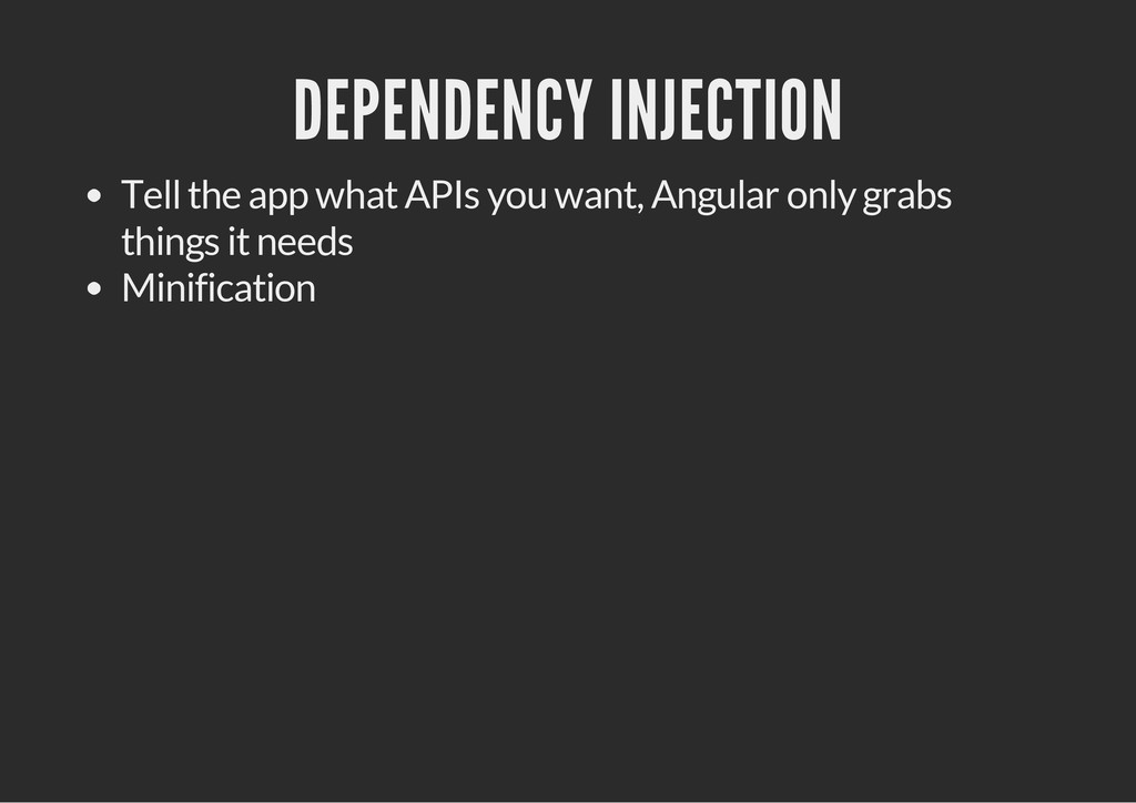 DEPENDENCY INJECTION Tell the app what APIs you...