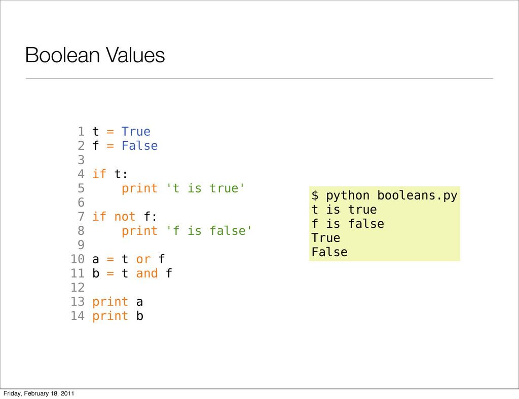 Boolean Values 1 t = True 2 f = False 3 4 if t:...