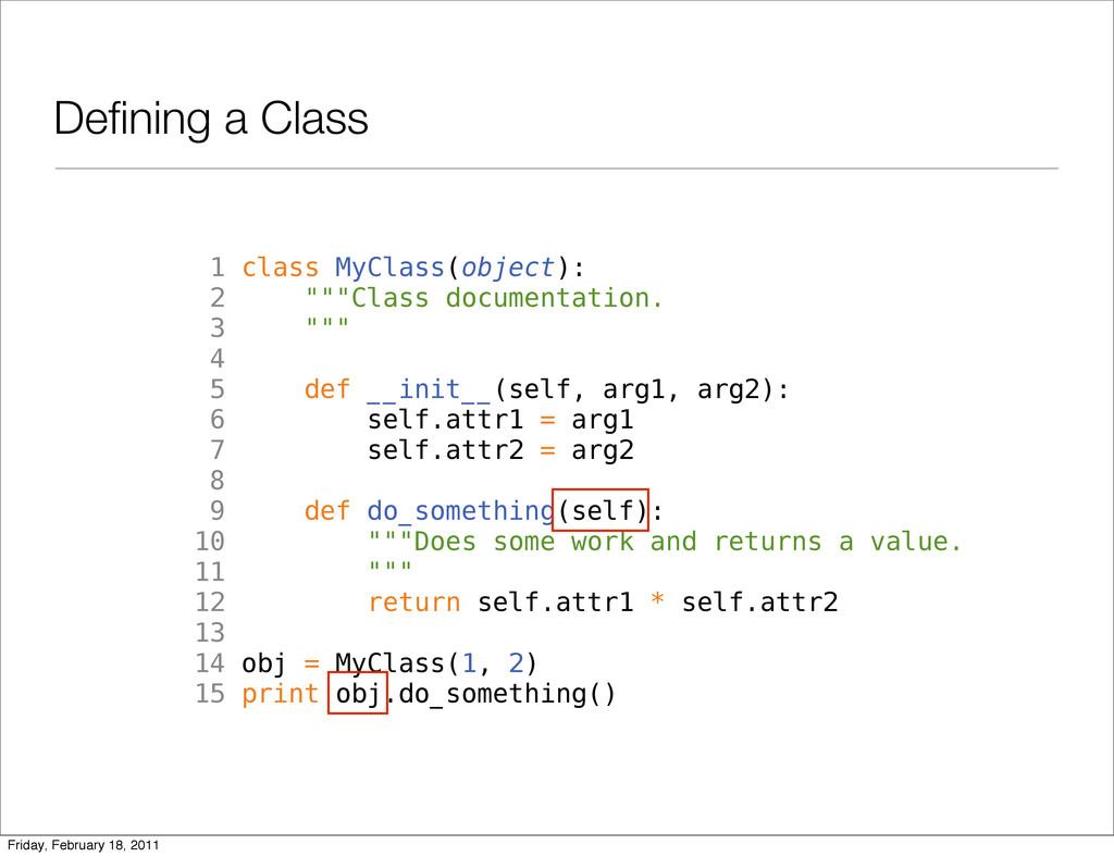 "Defining a Class 1 class MyClass(object): 2 """"""C..."