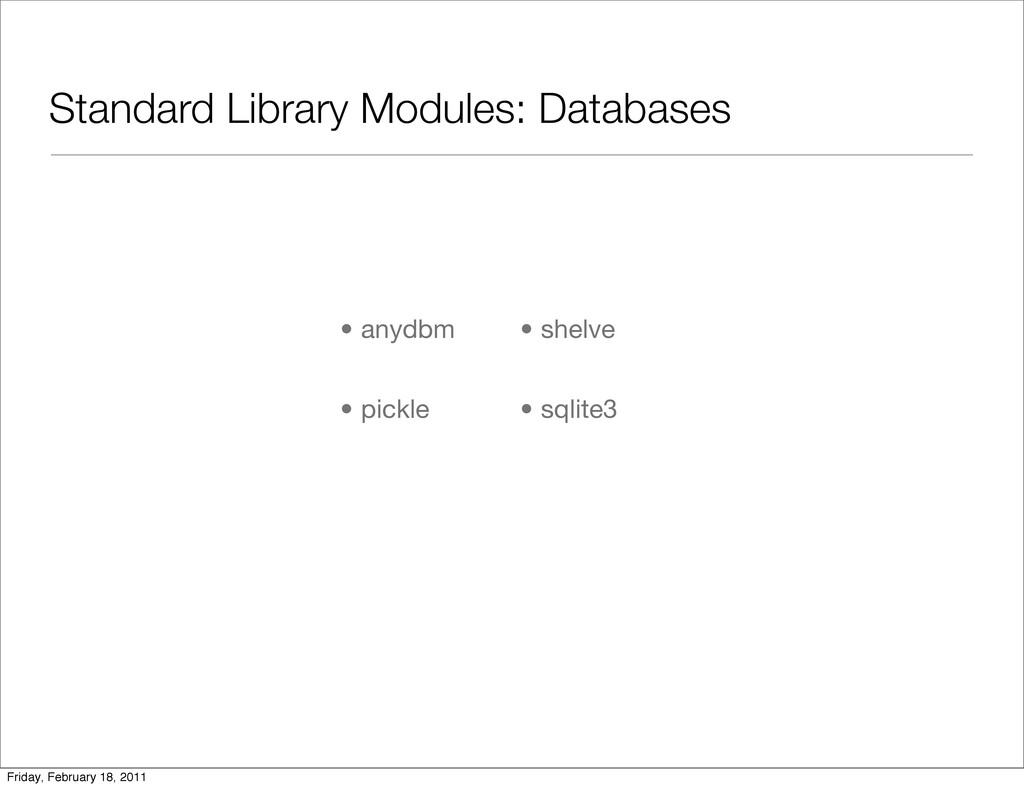 Standard Library Modules: Databases • anydbm • ...