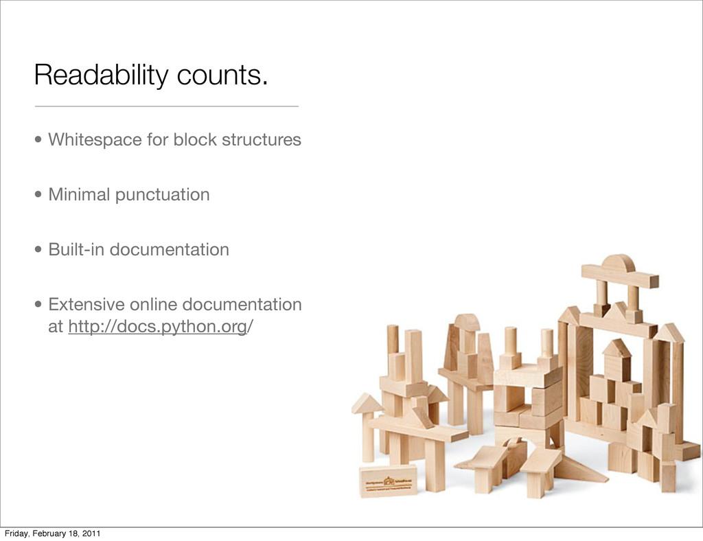 Readability counts. • Whitespace for block stru...