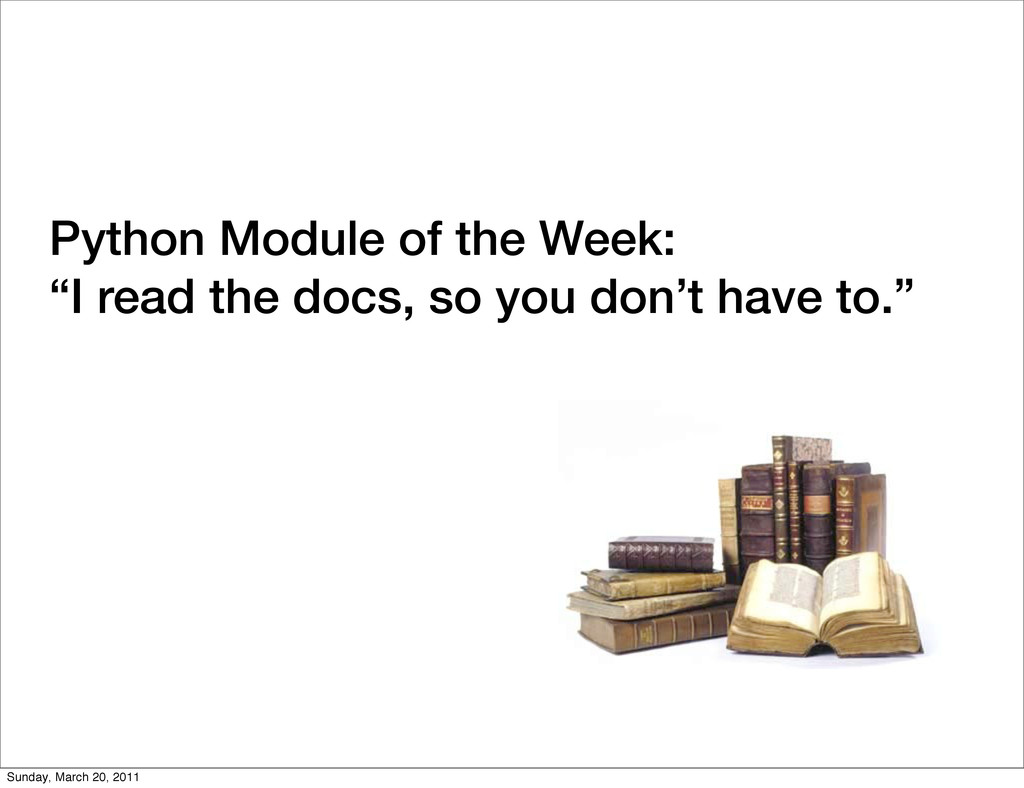 """Python Module of the Week: """"I read the docs, so..."""