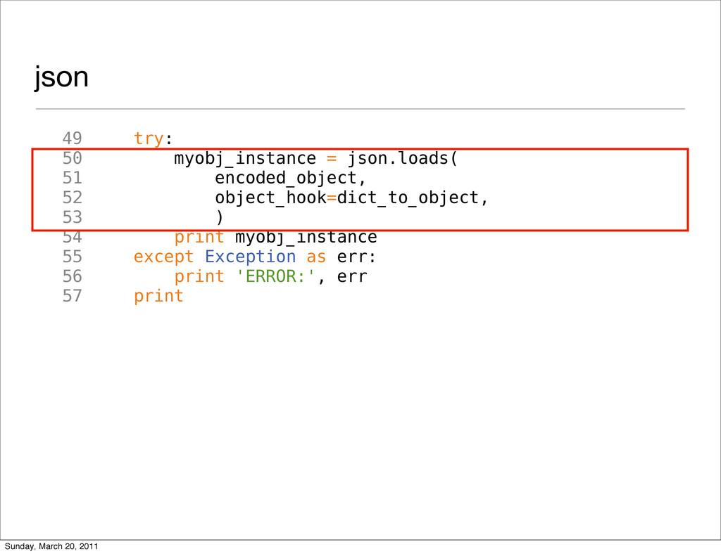 json 49 try: 50 myobj_instance = json.loads( 51...