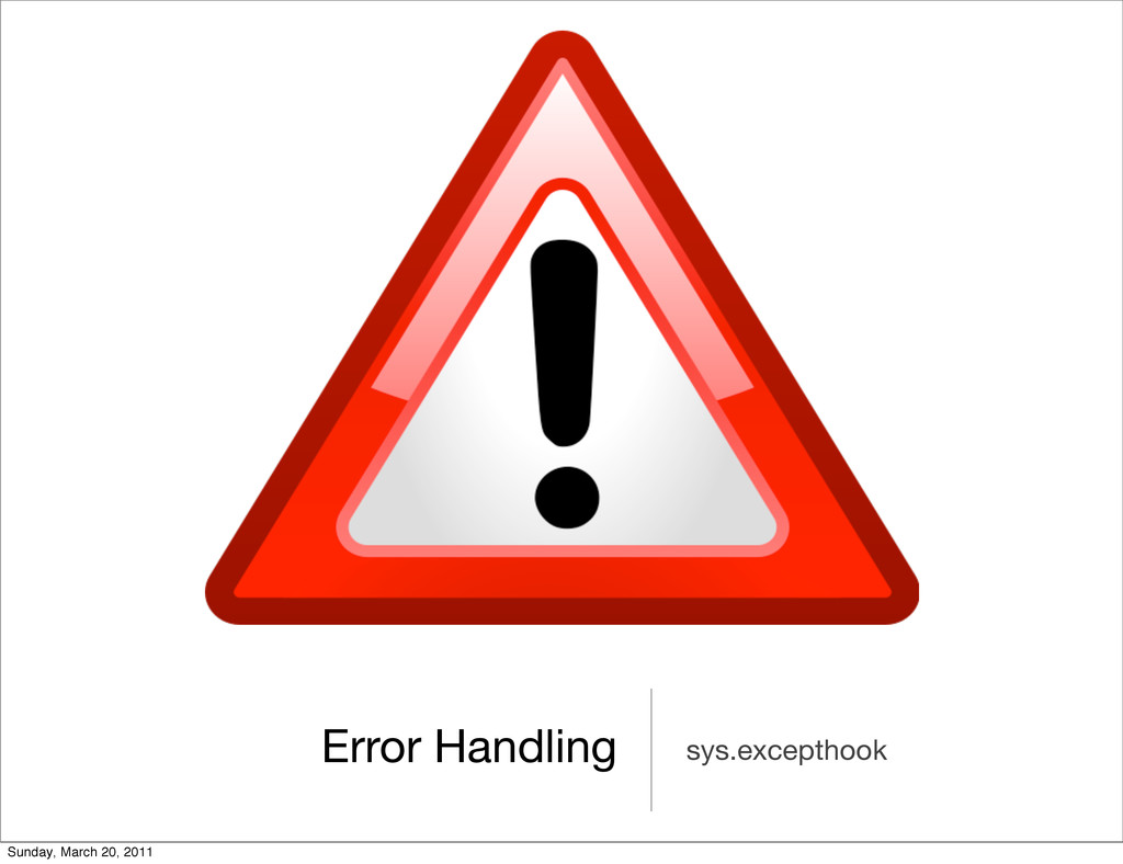 Error Handling sys.excepthook Sunday, March 20,...