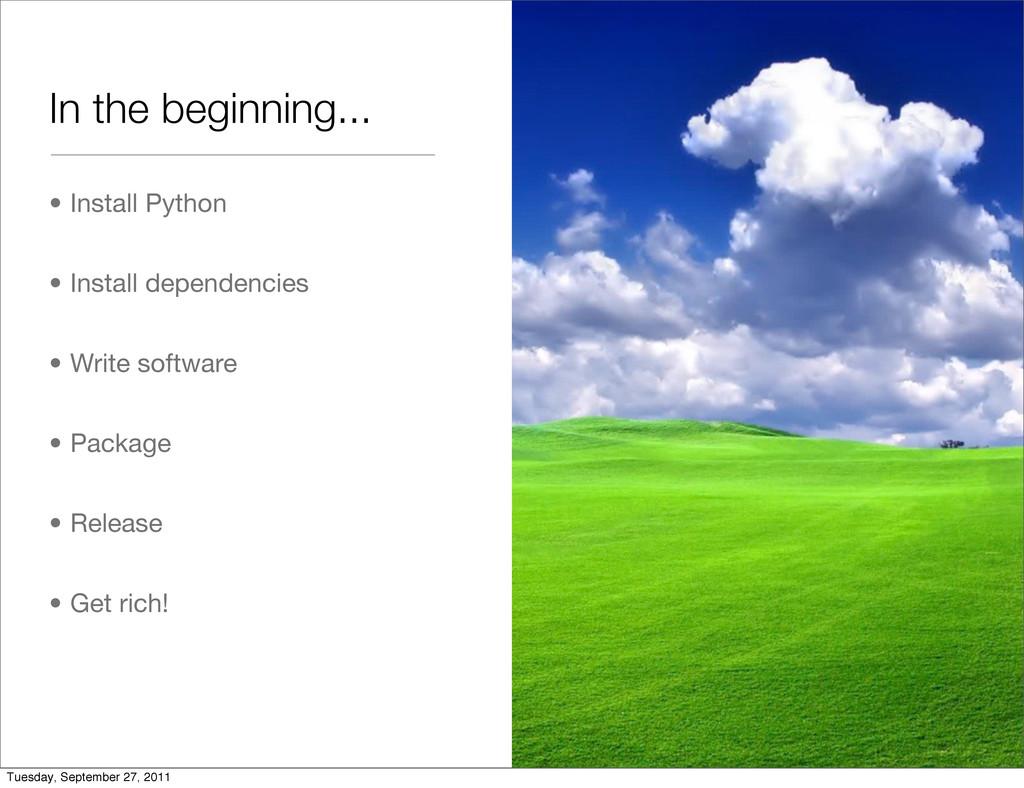 In the beginning... • Install Python • Install ...
