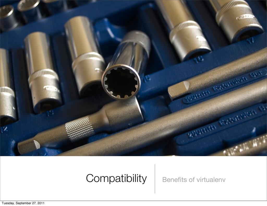 Benefits of virtualenv Compatibility Tuesday, Se...