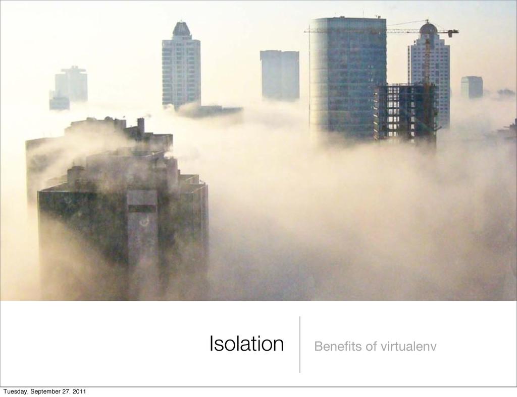 Benefits of virtualenv Isolation Tuesday, Septem...