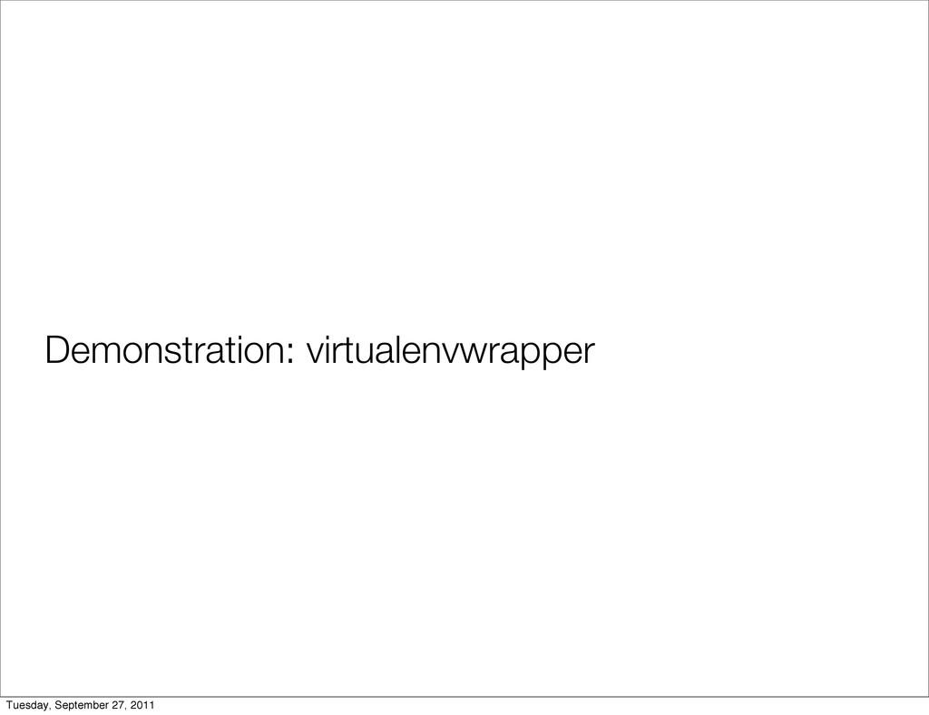 Demonstration: virtualenvwrapper Tuesday, Septe...