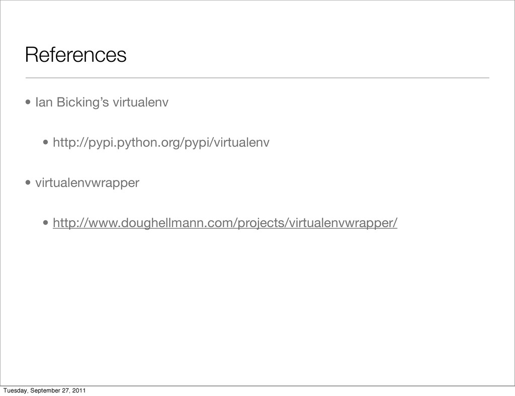 References • Ian Bicking's virtualenv • http://...