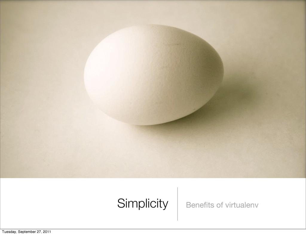 Benefits of virtualenv Simplicity Tuesday, Septe...