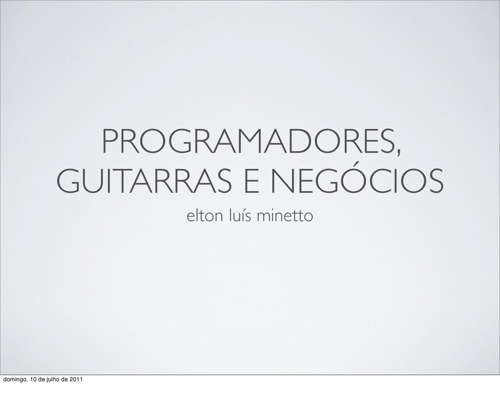 PROGRAMADORES, GUITARRAS E NEGÓCIOS elton luís ...