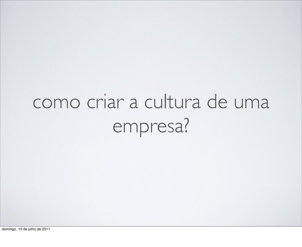 como criar a cultura de uma empresa? domingo, 1...