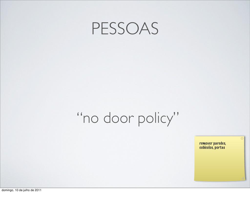 """PESSOAS """"no door policy"""" remover paredes, cubíc..."""
