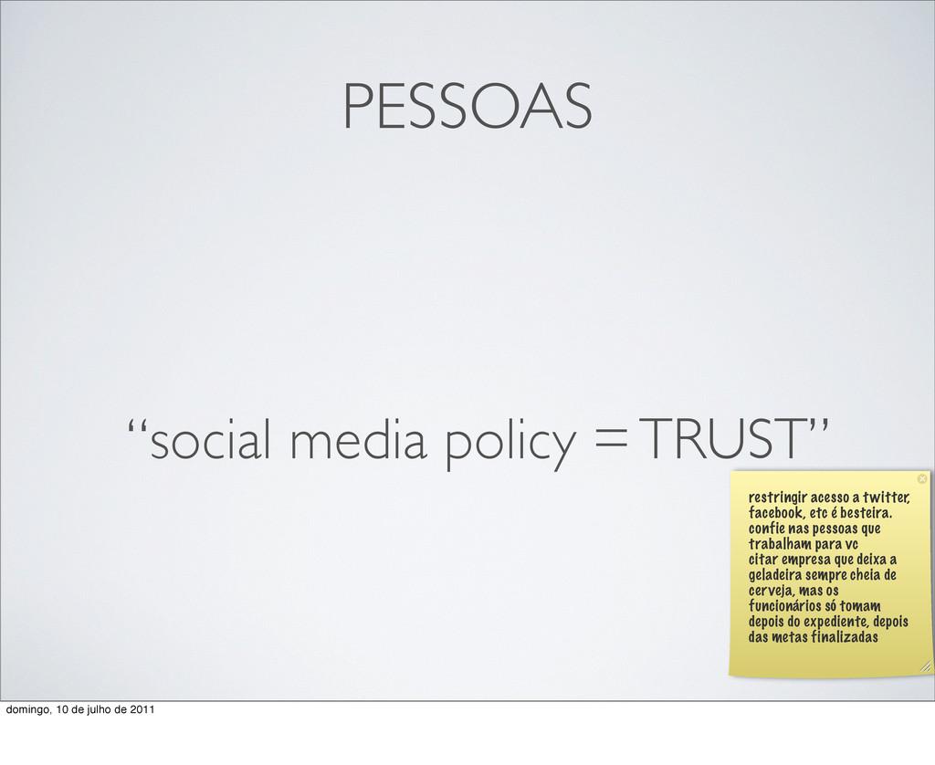 "PESSOAS ""social media policy = TRUST"" restringi..."