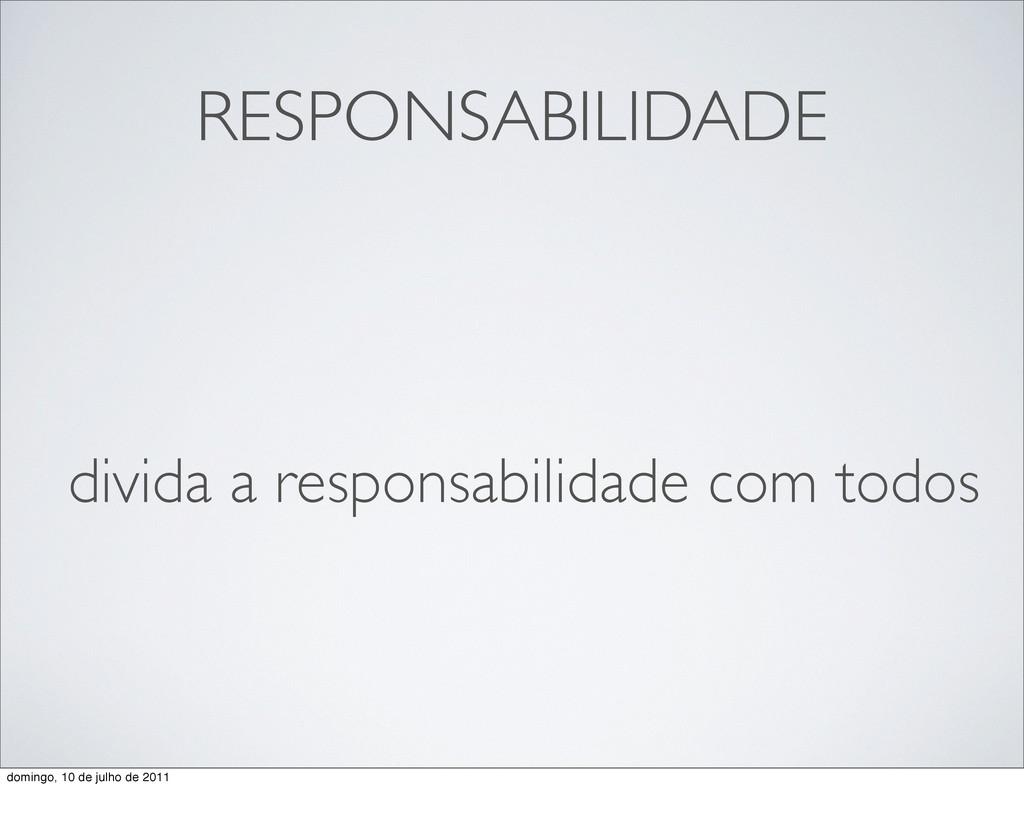 RESPONSABILIDADE divida a responsabilidade com ...