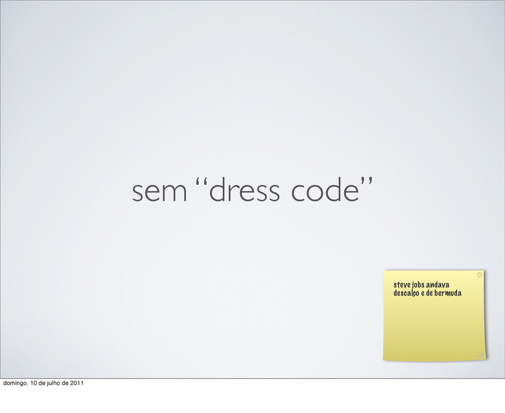 "sem ""dress code"" steve jobs andava descalço e d..."