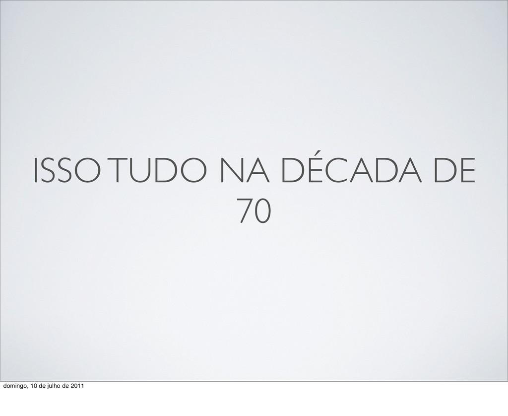 ISSO TUDO NA DÉCADA DE 70 domingo, 10 de julho ...