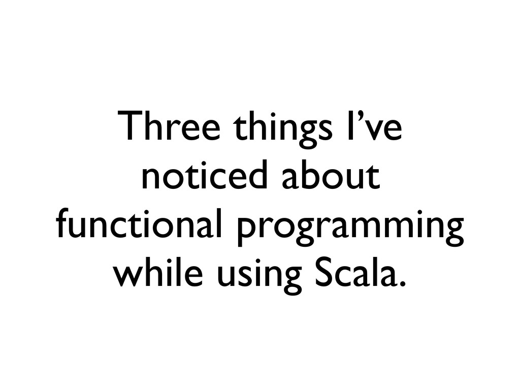 Three things I've noticed about functional prog...