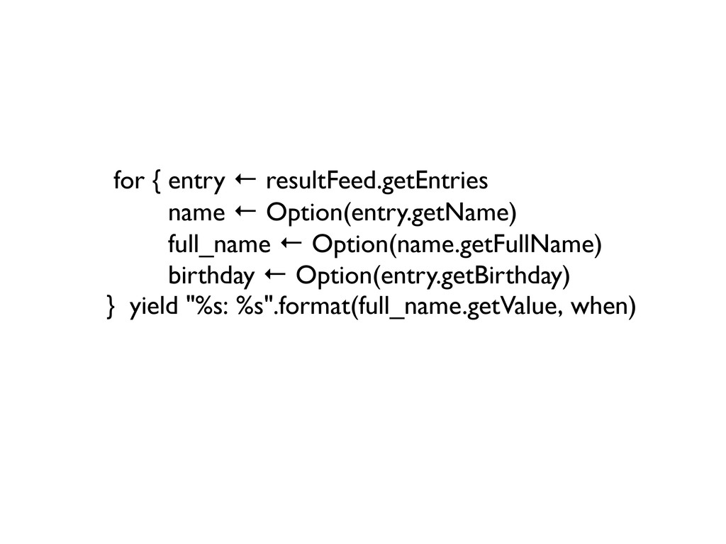 for { entry ← resultFeed.getEntries    ...