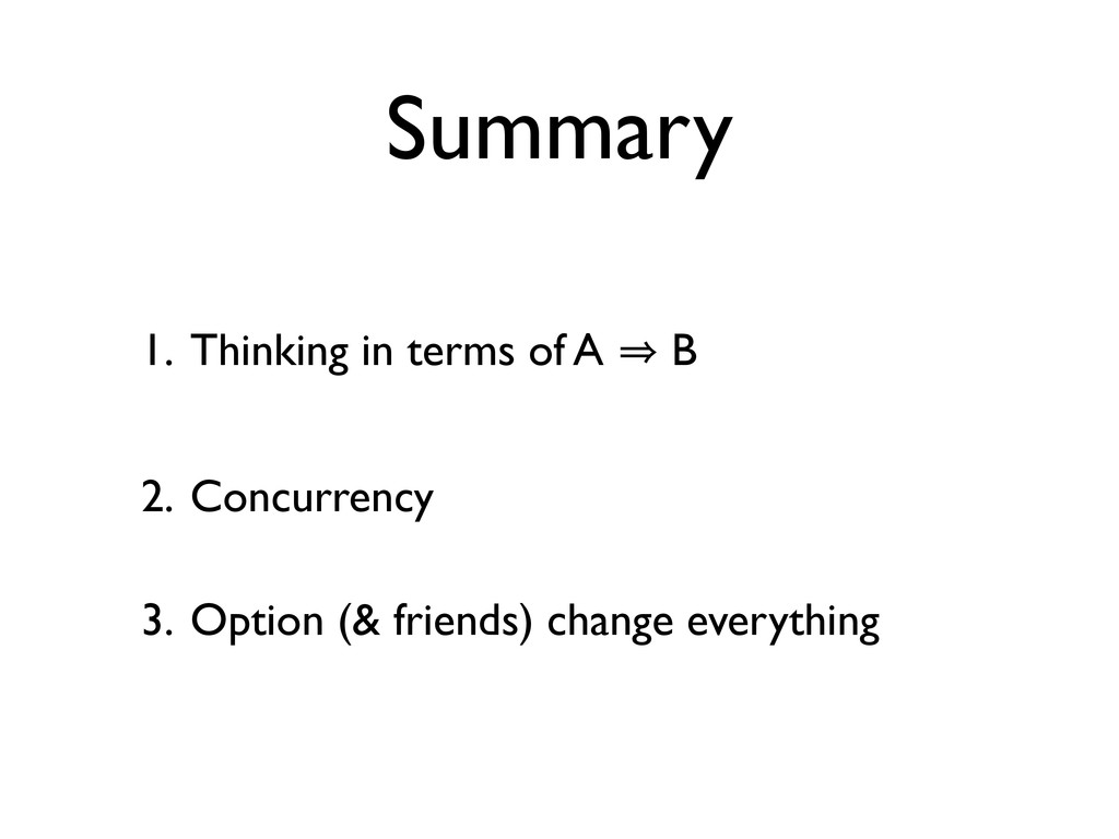 1. Thinking in terms of A 㱺 B 2. Concurrency 3....